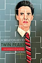 A Skeleton Key To Twin Peaks: One Experience Of The Return