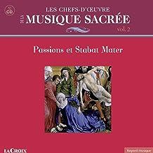 Les chefs-d'oeuvre de la Musique Sacrée Vol. 2 : Passions et Stabat Mater