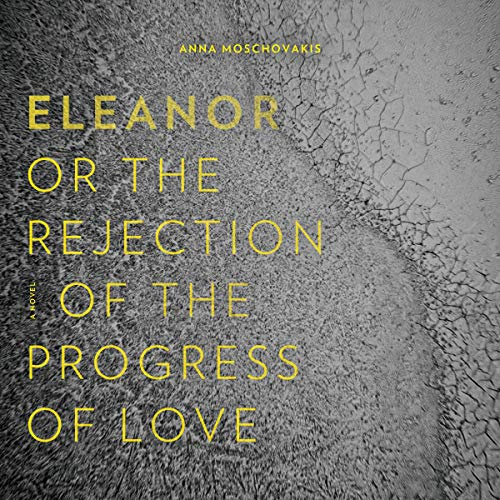Eleanor, or, the Rejection of the Progress of Love audiobook cover art