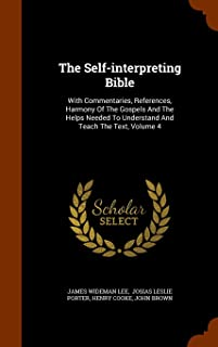 The Self-Interpreting Bible: With Commentaries, References, Harmony of the Gospels and the Helps Needed to Understand and ...