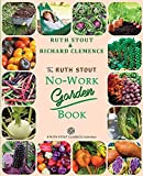 The Ruth Stout No-Work Garden Book: Secrets of the Famous Year Round Mulch Method (Mulch Queen)