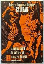 Caliban: Apuntes sobre la cultura en nuestra America