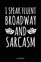 I Speak Fluent Broadway And Sarcasm Notebook: Blank Lined Journal 6x9 – Theatre Broadway Drama Notebook I Theater Actor Gi...