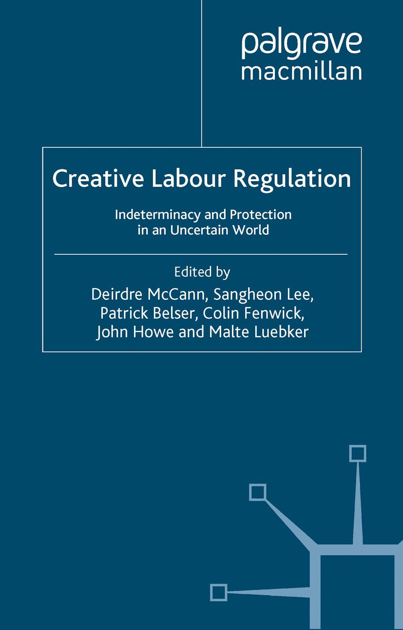 Creative Labour Regulation: Indeterminacy and Protection in an Uncertain World (Advances in Labour Studies)