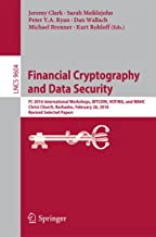 Financial Cryptography and Data Security: FC 2016 International Workshops, BITCOIN, VOTING, and WAHC, Christ Church, Barbados, February 26, 2016, Revised ... Notes in Computer Science Book 9604)