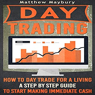 Day Trading: How to Day Trade for a Living     A Step by Step Guide to Start Making Immediate Cash              By:                                                                                                                                 Matthew Maybury                               Narrated by:                                                                                                                                 Mark Shumka                      Length: 2 hrs and 11 mins     14 ratings     Overall 4.0