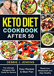 Keto Diet Cookbook After 50: An Ultimate Ketogenic Diet Guide for seniors with Easy Recipes and Meal Plans to Reset Their Metabolism and to Ensure Their Health