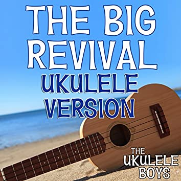 The Big Revival (Ukulele Version)