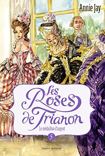 Les roses de Trianon, Tome 05 : Le médaillon d\'argent (French Edition)