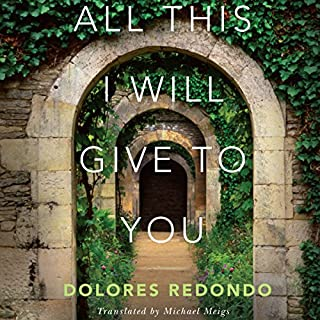 All This I Will Give to You                   By:                                                                                                                                 Dolores Redondo,                                                                                        Michael Meigs - translator                               Narrated by:                                                                                                                                 Timothy Andrés Pabon                      Length: 18 hrs and 10 mins     425 ratings     Overall 4.3