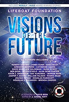 Visions of the Future by [Hugh Howey, Greg Bear, David Brin, Joe Haldeman, Douglas E. Richards, Robert Sawyer, Kevin J. Anderson, Ray Kurzweil, Martin Rees, J. Daniel Batt]