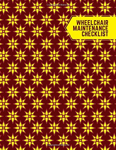 """Wheelchair Maintenance Checklist: Daily Routine Inspection, Safety Maintenance Checklist and Repair Notebook, Logbook, Journal, supplies for ... 8.5""""x11"""" with 120 pages. (Wheelchair Logbook)"""