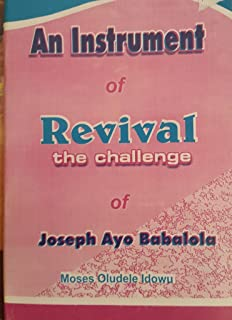 An Instrument of Revival (The Challenge of Joseph Ayo Babalola)