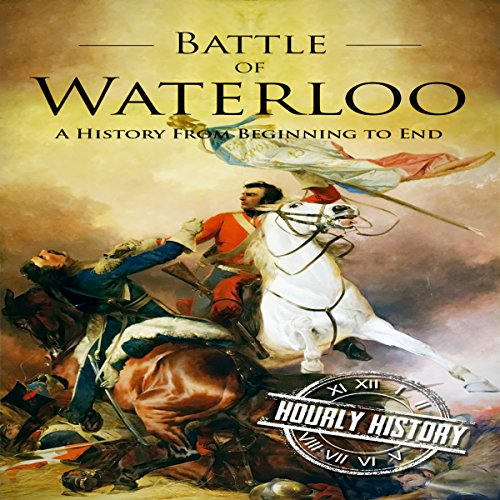 Couverture de Battle of Waterloo: A History from Beginning to End