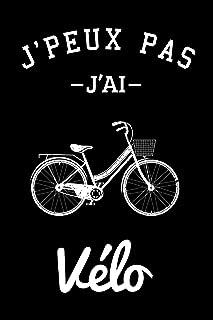 J'peux pas j'ai Vélo: Carnet de notes ligné drôle pour passionné de vélo, Journal rigolo pour amateur de bicyclette, Joli ...