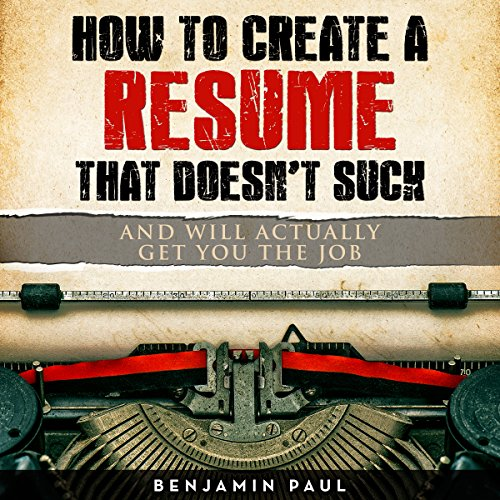 How to Create a Resume That Doesn't Suck (and Will Actually Get You the Job) audiobook cover art