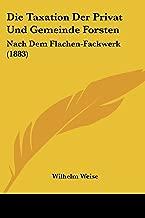 Die Taxation Der Privat Und Gemeinde Forsten: Nach Dem Flachen-Fackwerk (1883)