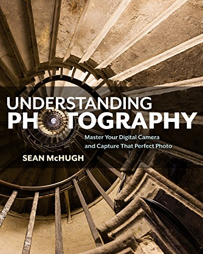 Understanding Photography , Master Your Digital Camera and Capture that...