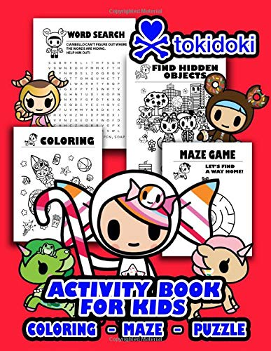 Tokidoki Activity Book For Kids: Exclusive Activity Book For Children Aged 3 And Up Boost Their Creativity, Practice Hand-Eye Coordinate, Self Brain Train And Many More With Tokidoki Illustrations