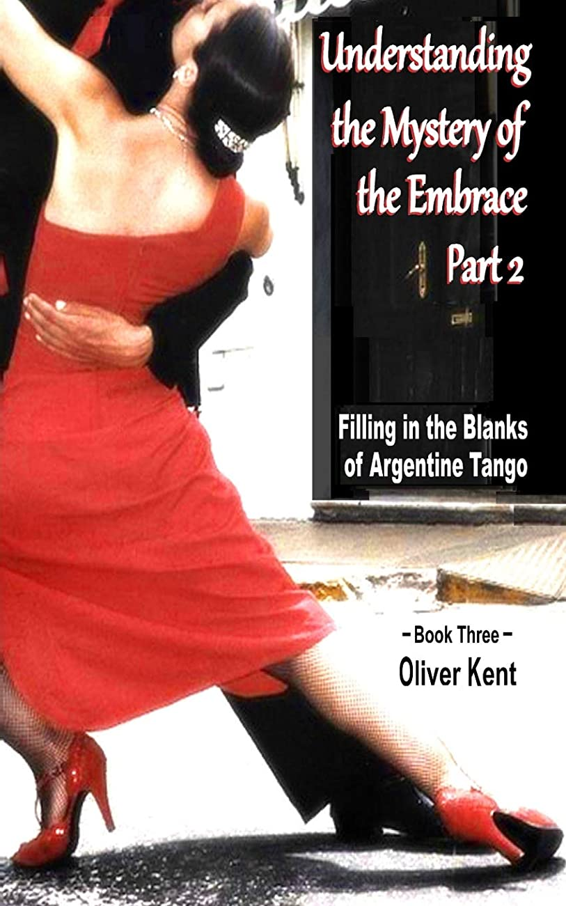 糞山積みのカビUnderstanding the Mystery of the Embrace Part 2: Filling in the Blanks of Argentine Tango Book 3