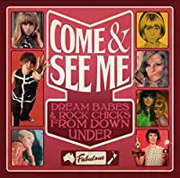 Come & See Me: Dream Babes & Rock Chicks From Down by VARIOUS ARTISTS