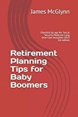 Retirement Planning Tips for Baby Boomers: Checklist by age for: Social Security Medicare Long term Care Annuities-2019 3rd edition Paperback