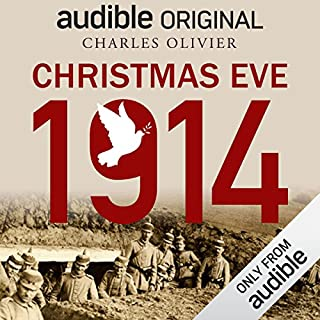 Christmas Eve, 1914                   By:                                                                                                                                 Charles Olivier                               Narrated by:                                                                                                                                 Cameron Daddo,                                                                                        Xander Berkeley,                                                                                        Cody Fern,                   and others                 Length: 1 hr and 13 mins     13,796 ratings     Overall 4.4