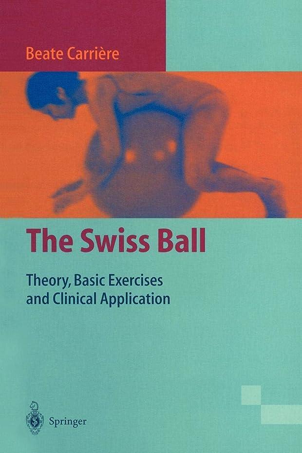 無視できる気怠いバリケードThe Swiss Ball: Theory, Basic Exercises and Clinical Application