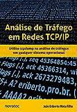 Análise de Tráfego em Redes TCP/IP: Utilize Tcpdump na Análise de Tráfegos em Qualquer Sistema Operacional