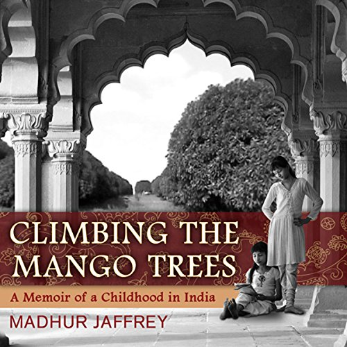 Climbing the Mango Trees: A Memoir of a Childhood in India audiobook cover art