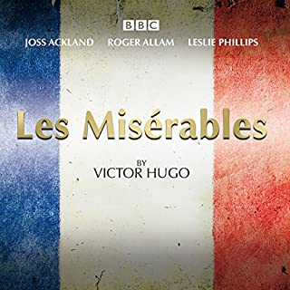Les Miserables     A BBC Radio 4 full-cast dramatisation              By:                                                                                                                                 Victor Hugo                               Narrated by:                                                                                                                                 Joss Ackland,                                                                                        Roger Allam,                                                                                        full cast                      Length: 5 hrs and 40 mins     154 ratings     Overall 4.8