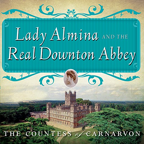 Lady Almina and the Real Downton Abbey audiobook cover art
