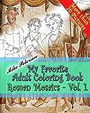 Roman Mosaics Vol.1. - My Favorite Adult Coloring Book: Repaint Ancient Roman, Greek, Carthaginian Mosaics Relaxing Coloring Adult and Children Book (My Favorite Coloring Book) (Volume 5)