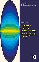 Jugando con las matemáticas: Los juegos como recurso de enseñanza y aprendizaje matemático: 12 (Miradas Matemáticas)