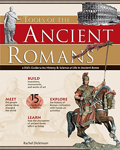 Tools of the Ancient Romans: A Kid's Guide to the History & Science of Life in Ancient Rome (Build It Yourself)
