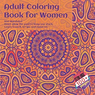 Adult Coloring Book for Women 100 Mandalas - Don't allow the past to keep you stuck. Learn from it, let go, and move on.