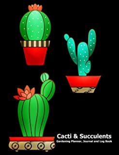 Cacti and Succulents Gardening Journal, Planner and Log Book: With Pages to Record Plant Details, Dot Grid's to Draw or Paste Photos, Graphing Papers ... Journal Pages for Important Notes and Lists