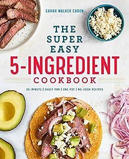 The Super Easy 5-Ingredient Cookbook by [Sarah Walker Caron]
