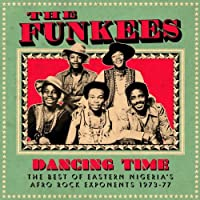 Dancing Time: The Best Of Eastern Nigeria's Afro Rock Exponents 1973-1977 by The Funkees (2012-04-22)
