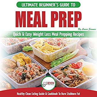 Meal Prep: The Ultimate Beginners Guide to Quick & Easy Weight Loss Meal Prepping Recipes - Healthy Clean Eating to Burn Fat Cookbook + 50 Simple Recipes for Rapid Weight Loss! audiobook cover art