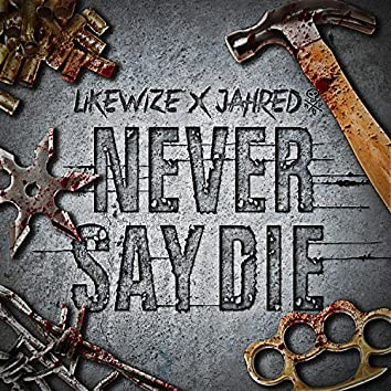 Never Say Die (feat. Jahred)