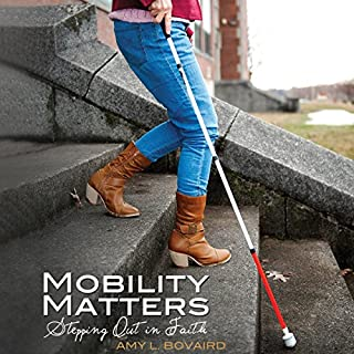 Mobility Matters     Stepping Out in Faith              By:                                                                                                                                 Amy L. Bovaird                               Narrated by:                                                                                                                                 Sandy Weaver Carman                      Length: 6 hrs     6 ratings     Overall 4.2
