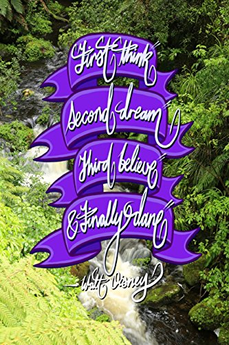 First think, Second dream, Third believe, and Finally dare - Walt Disney: 6x9 Inch Lined Journal/Notebook designed to remind you that you can achieve ... Calligraphy Art with photography, GIFT IDEA