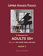 Upper Hands Piano: A Method For Adults 50+ to SPARK the Mind, Heart and Soul: Book 4 (Volume 4)