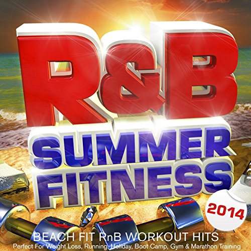 R&B Summer Fitness 2014 - Beach Fit Rnb Workout Hits - Perfect for Weight Loss, Running, Holiday, Boot Camp, Gym & Marathon Training