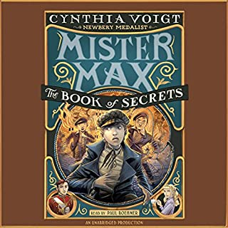 Mister Max: The Book of Secrets     Mister Max 2              Written by:                                                                                                                                 Cynthia Voigt                               Narrated by:                                                                                                                                 Paul Boehmer                      Length: 10 hrs and 6 mins     Not rated yet     Overall 0.0