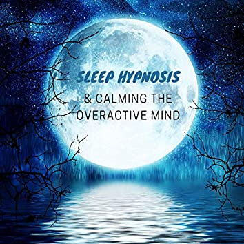 Sleep Hypnosis & Calming the Overactive Mind: Lucid Dreaming, Insomnia Cure, Instant Sleep, Healing Music