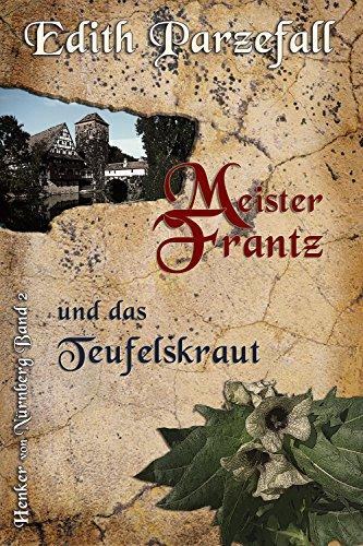 Meister Frantz und das Teufelskraut (Henker von Nürnberg 2) (German Edition)