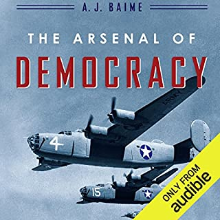 The Arsenal of Democracy     FDR, Detroit, and an Epic Quest to Arm an America at War              By:                                                                                                                                 A. J. Baime                               Narrated by:                                                                                                                                 Peter Berkrot                      Length: 11 hrs and 19 mins     1,226 ratings     Overall 4.5
