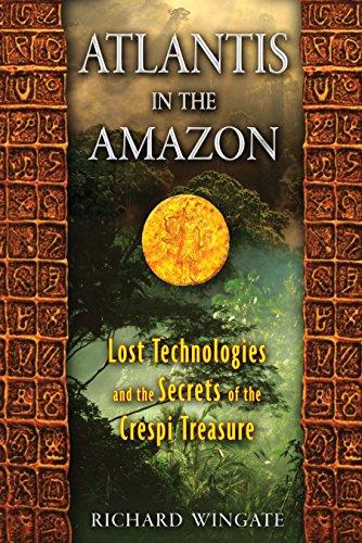 Atlantis in the Amazon: Lost Technologies and the Secrets of the Crespi Treasure